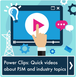 Power Clips - Quick videos for PJM and industry topics